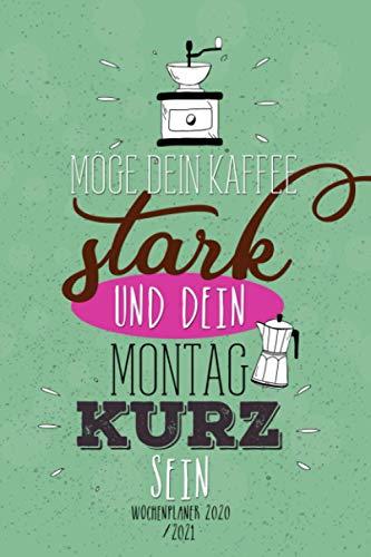 Möge Dein Kaffee stark und Dein Montag kurz sein - Wochenplaner 2020 2021: | Terminplaner 2020 2021 | Okt 2020 - Dez 2021 | Timer 2020 2021 | Terminkalender | A5 | 200 S. |