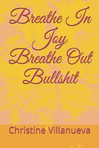 Breathe In Joy Breathe Out Bullshit
