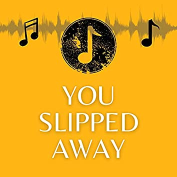 You Slipped Away