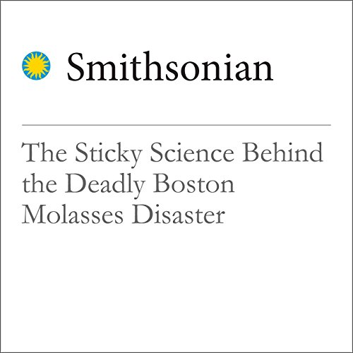 The Sticky Science Behind the Deadly Boston Molasses Disaster audiobook cover art