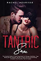 Tantric Sex: Step by Step Guide to Tantric Secrets for the Perfect Erotic Massage. The Ecstasy for the Soul and Your Sexual Energy. (Tantra for Man and Woman)