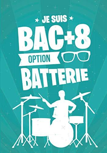 Je suis BAC+8 option BATTERIE: cadeau original et personnalisé, cahier parfait pour prise de notes, croquis, organiser, planifier