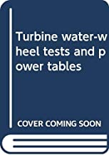 Turbine water-wheel tests and power tables