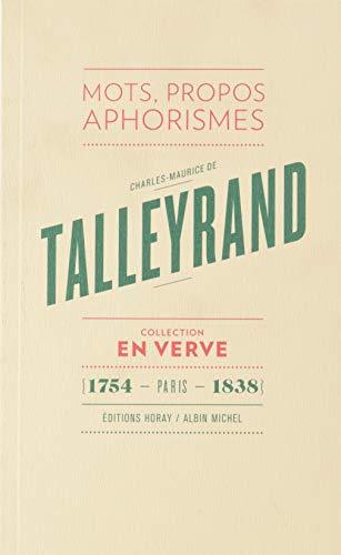 Charles-Maurice de Talleyrand En Verve: Mots, propos, aphorismes (1754 - Paris - 1838)