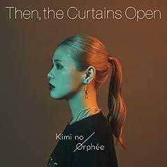 キミノオルフェ「Then, the Curtains Open」の歌詞を収録したCDジャケット画像