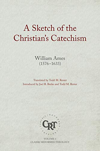 Sketch of the Christian Catechism, A (Classic Reformed Theology)