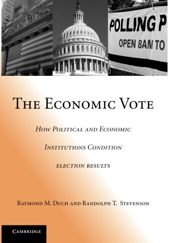 Compare Textbook Prices for The Economic Vote: How Political and Economic Institutions Condition Election Results Political Economy of Institutions and Decisions 1 Edition ISBN 9780521707404 by Duch, Raymond M.