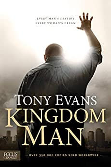 Kingdom Man: Every Man's Destiny, Every Woman's Dream by [Tony Evans]