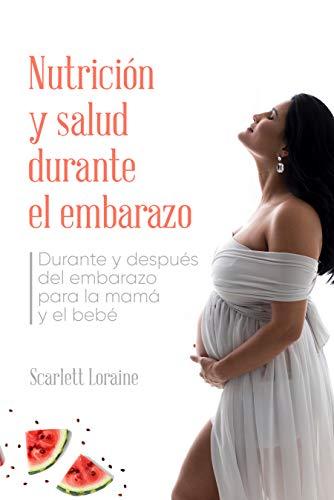 Nutrición y salud durante el embarazo: Durante y después del embarazo para mamá y bebé