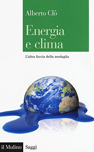 Energia e clima. L'altra faccia della medaglia by Alberto Clò