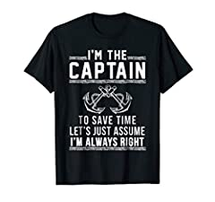 I'm The Captain - To Save Time Let's Just Assume I'm Always Right - Funny Tee Shirt for Boat Captains Do you know a boater or captain that always thinks they are right? Surprise them with this funny t shirt great to wear out on their next boating or ...