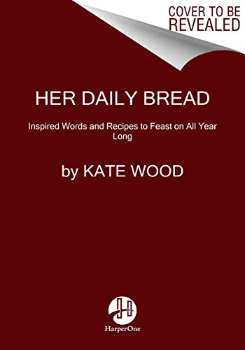 Her Daily Bread: Inspired Words and Recipes to Feast on All Year Long