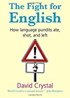 The Fight for English: How Language Pundits Ate, Shot, and Left by David Crystal(2007-02-03)
