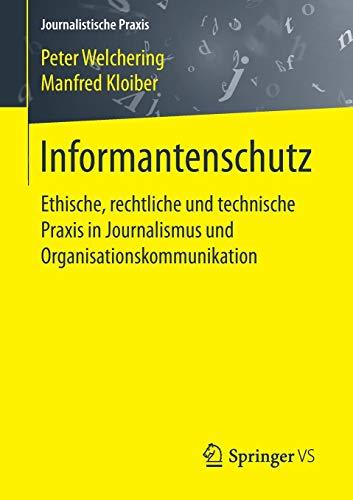 Informantenschutz: Ethische, rechtliche und technische Praxis in Journalismus und Organisationskommunikation (Journalistische Praxis)