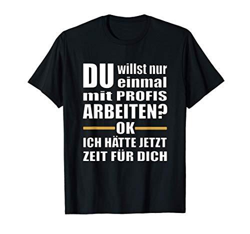 Einmal mit Profis Arbeiten - Lustiger Profi Spruch Geschenk T-Shirt