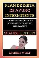 Plan de Dieta de Ayuno Intermitente: A Beginners Guide to Intermittent Fasting Step-By-Step
