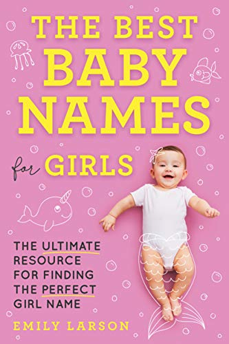 Compare Textbook Prices for The Best Baby Names for Girls: The Ultimate Resource for Finding the Perfect Girl Name  ISBN 0760789284502 by Larson