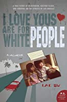 I Love Yous Are for White People: A Memoir (P.S.)