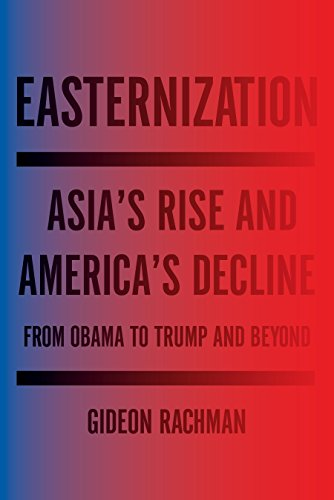 Image of Easternization: Asia's Rise and America's Decline From Obama to Trump and Beyond