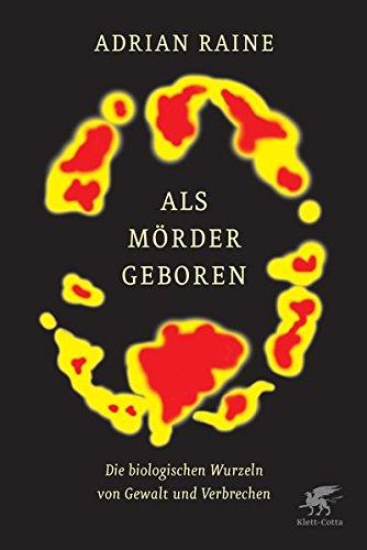 Als Mörder geboren: Die biologischen Wurzeln von Gewalt und Verbrechen