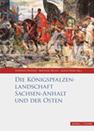 Die Königspfalzenlandschaft Sachsen-Anhalt und der Osten (Palatium. Studien zur Pfalzenforschung in Sachsen-Anhalt, Band 5)