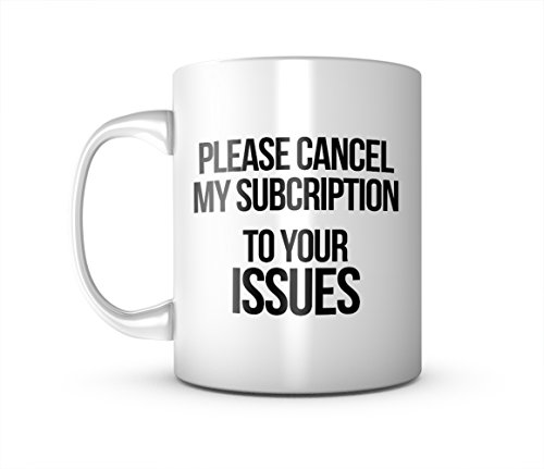 Please Cancel My Subscription To Your Issues Sarcastic Keramik Tasse Kaffee Tee Becher Mug