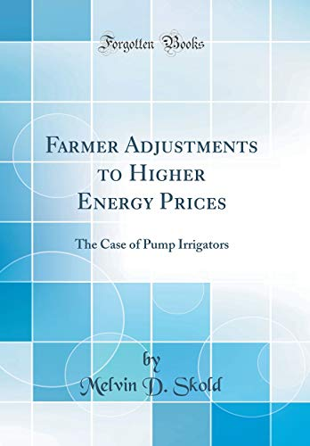 Farmer Adjustments to Higher Energy Prices: The Case of Pump Irrigators (Classic Reprint)