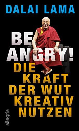 Be Angry!: Die Kraft der Wut kreativ nutzen