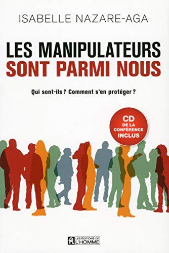 Les manipulateurs sont parmi nous: Qui sont-ils ? Comment s'en protéger ? (CD de la conférence inclus)
