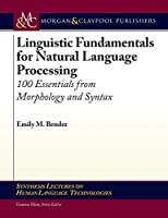 Linguistic Fundamentals for Natural Language Processing: 100 Essentials from Morphology and Syntax (Synthesis Lectures on Human Language Technologies)