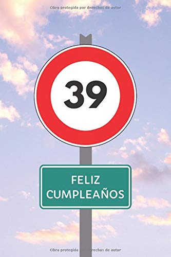 39 FELIZ CUMPLEAÑOS: REGALO DE CUMPLEAÑOS ORIGINAL Y DIVERTIDO. DIARIO, CUADERNO DE NOTAS, APUNTES O AGENDA.