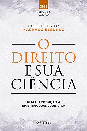 O DIREITO E SUA CIÊNCIA - UMA INTRODUÇÃO À EPISTEMOLOGIA JURÍDICA - 2ª Ed - 2021