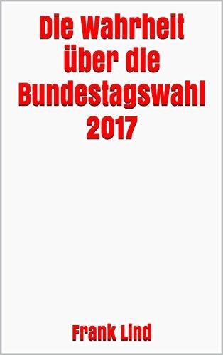 Die Wahrheit über die Bundestagswahl 2017