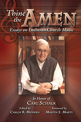 Thine the Amen: Essays on Lutheran Church Music - In Honor of Carl Schalk