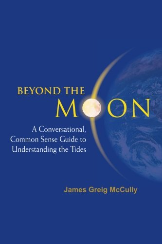 Download Beyond The Moon: A Conversational, Common Sense Guide To Understanding The Tides 9812566449