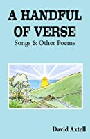 A Handful of Verse: Songs and Other Poems