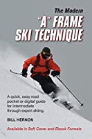 """The Modern """"A"""" Frame Ski Technique: A quick, easy read pocket or digital guide for intermediate through expert skiing."""