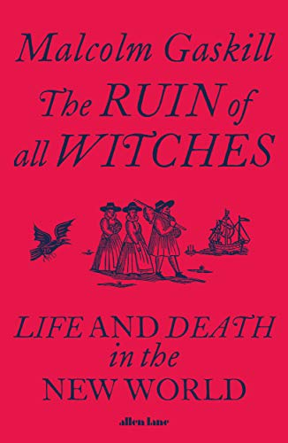 The Ruin of All Witches: Life and Death in the New World (English Edition)