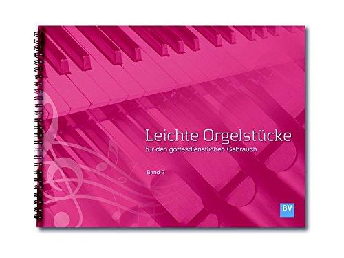 Leichte Orgelstücke: Band 2 (Leichte Orgelstücke / für den gottesdienstlichen Gebrauch)