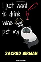 I just want to drink wine and pet my Sacred Birman. lined notebook: Elegance and Funny Composition Lined book for writing and taking notes 6 x 9 size ... for Cat Lovers (Sacred Birman publishing)