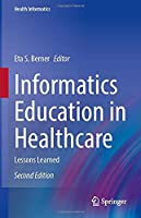 Informatics Education in Healthcare: Lessons Learned (Health Informatics)