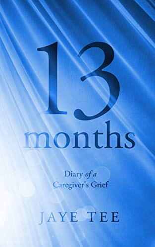 13 months: Diary of a Caregiver's Grief (English Edition)