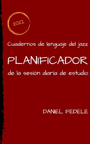 Planificador de la sesión diaria de estudio: agenda para organizar la práctica del lenguaje jazzístico. (Cuadernos de lenguaje del jazz)