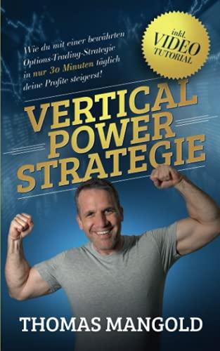 Die Vertical-Power-Strategie: Wie du mit einer bewährten Options-Trading-Strategie in nur 30 Minuten täglich deine Profite steigerst!