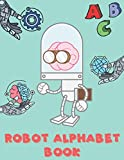Robot Alphabet Book: Cool Coloring Robot Illustrations, Number Coloring, Cool Alphabet Coloring, 120 pages, Large size 8.5 x 11 inch (21.59 x 27.94 cm)