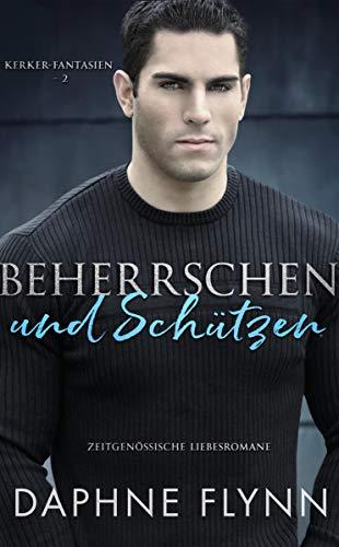 Beherrschen und Schützen: Zeitgenössische Liebesromane (Kerker-Fantasien 2) (German Edition)