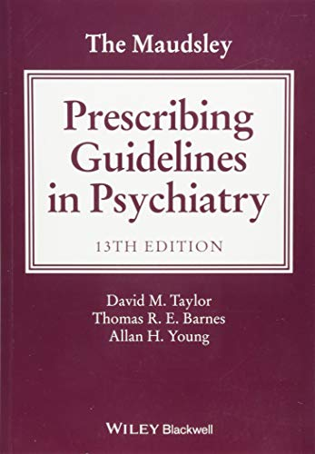 Compare Textbook Prices for The Maudsley Prescribing Guidelines in Psychiatry The Maudsley Prescribing Guidelines Series 13 Edition ISBN 9781119442608 by Taylor, David M.,Barnes, Thomas R. E.,Young, Allan H.