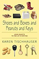 Shoes and Boxes and Peanuts and Keys: Using Objects to Find Joy in Writing