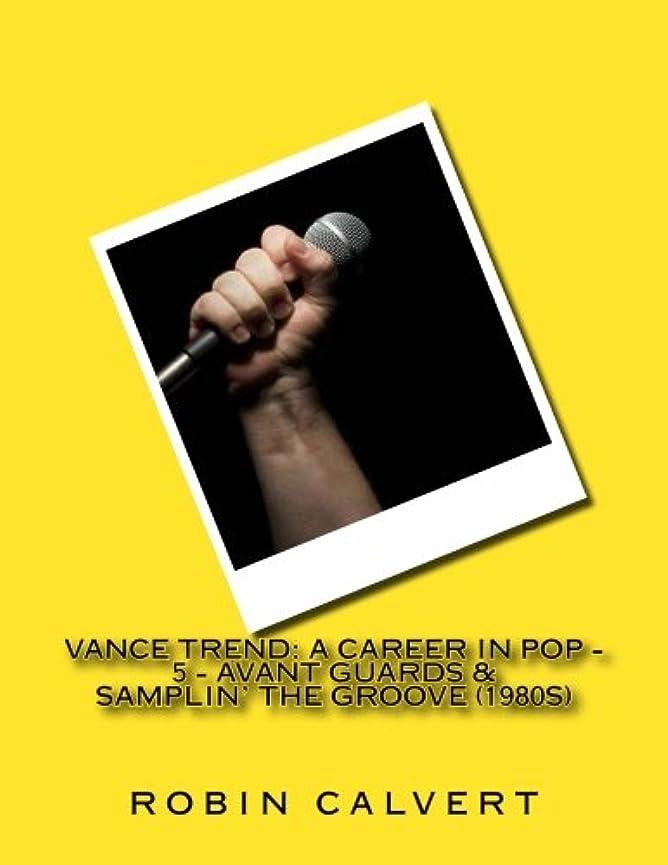 アリーナ副詞敬意を表するVance Trend: A Career In Pop - Avant Guards & Samplin' the Groove (1980s)