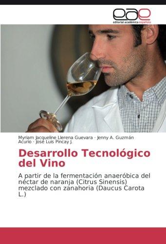 Desarrollo Tecnológico del Vino: A partir de la fermentación anaeróbica del néctar de naranja (Citrus Sinensis) mezclado con zanahoria (Daucus Carota L.)